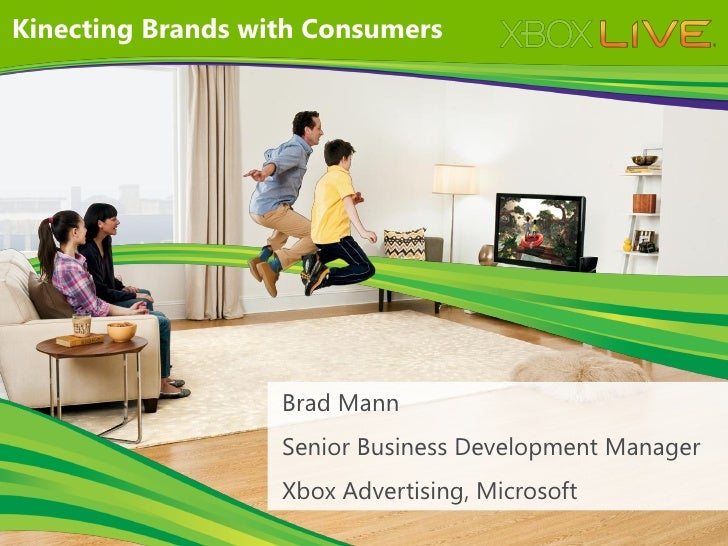 Kinecting Brands with Consumers                   Brad Mann                   Senior Business Development Manager         ...