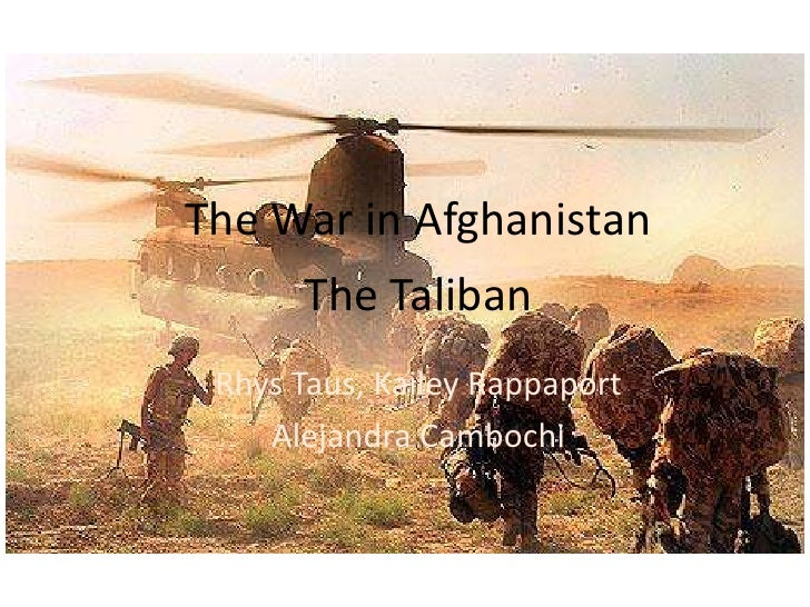 The War in Afghanistan<br />Rhus Taus<br />The War in Afghanistan<br />The Taliban<br />Rhys Taus, KaileyRappaport<br />Al...