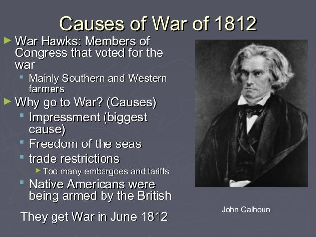 the main cause of the war of 1812 Facts, information and articles about the war of 1812, an event of westward expansion from american history war of 1812 facts dates june 18, 1812 - february 18, 1815 location eastern and central north america, atlantic and pacific generals/commanders united states: james madison henry dearborn jacob brown winfield scott andrew scott, andrew jackson william henry.