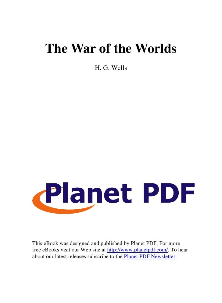 The War of the Worlds                            H. G. Wells     This eBook was designed and published by Planet PDF. For ...