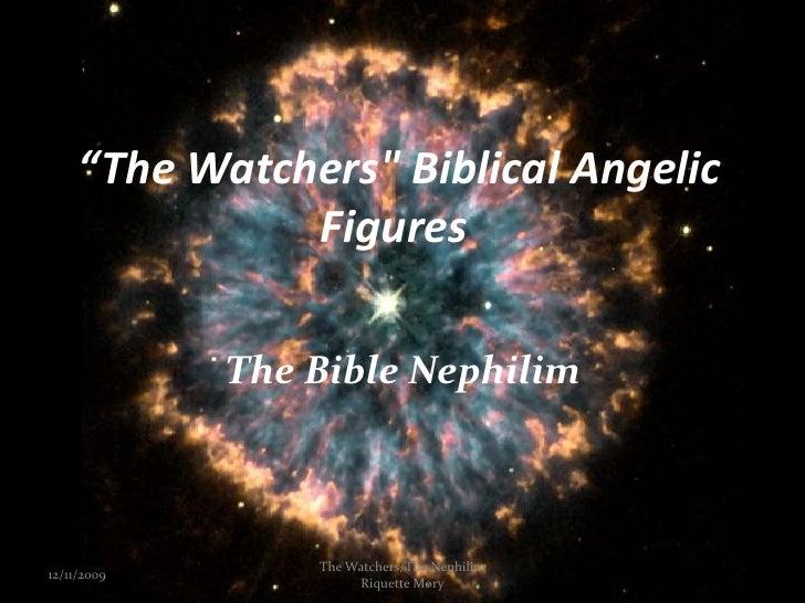 """The Watchers"" Biblical Angelic Figures <br />The Bible Nephilim<br />12/11/2009<br />1<br />The Watchers/The Nephili..."