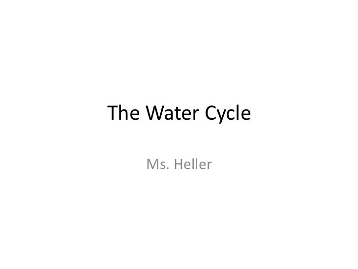 The Water Cycle<br />Ms. Heller<br />