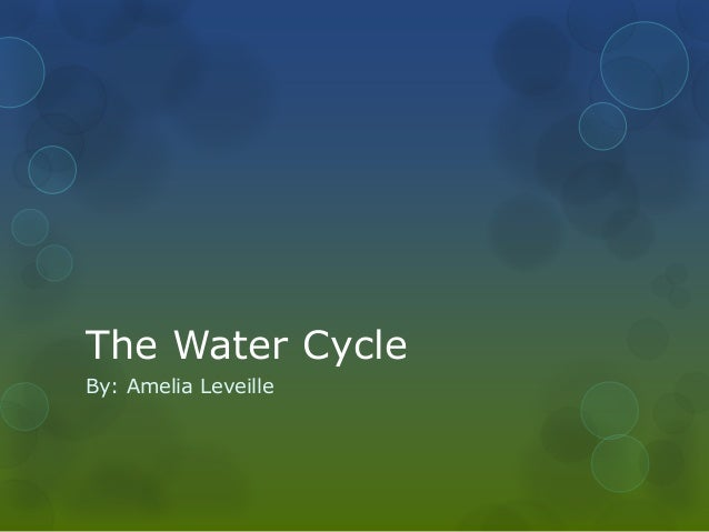 The Water Cycle By: Amelia Leveille