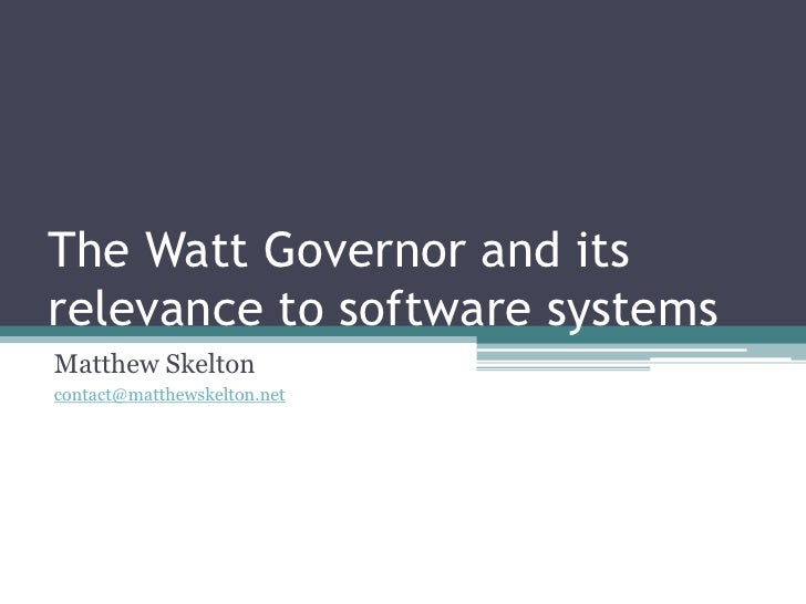 The Watt Governor and itsrelevance to software systemsMatthew Skeltoncontact@matthewskelton.net