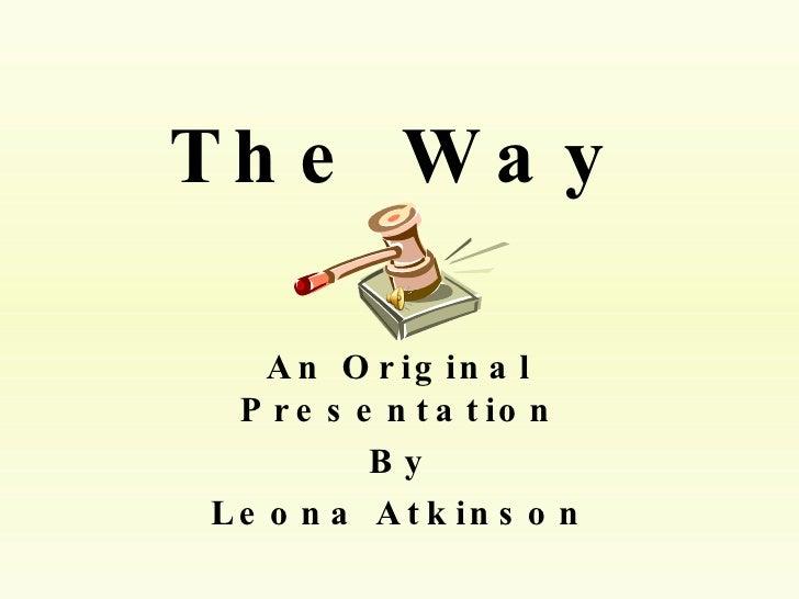 The Way An Original Presentation By Leona Atkinson