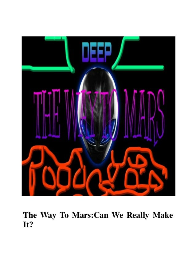 The Way To Mars:Can We Really MakeIt?