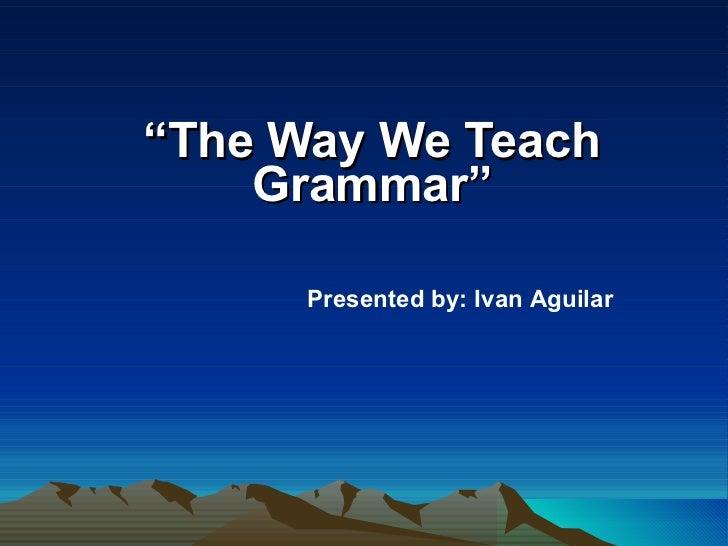 The way we teach grammar
