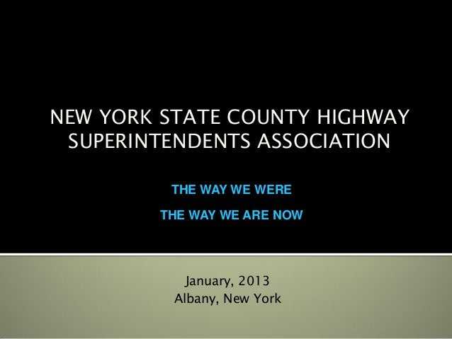 NEW YORK STATE COUNTY HIGHWAY SUPERINTENDENTS ASSOCIATION         THE WAY WE WERE        THE WAY WE ARE NOW            Jan...