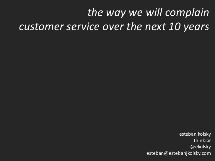 the way we will complaincustomer service over the next 10 years                                      esteban kolsky       ...