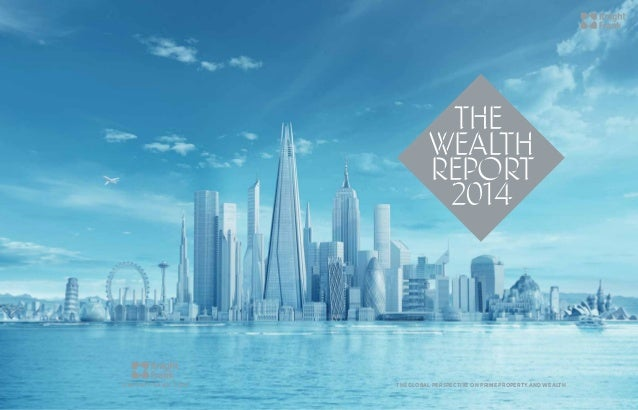 THE GLOBAL PERSPECTIVE ON PRIME PROPERTY AND WEALTH the wealth report 2014 KNIGHTFRANK.COM