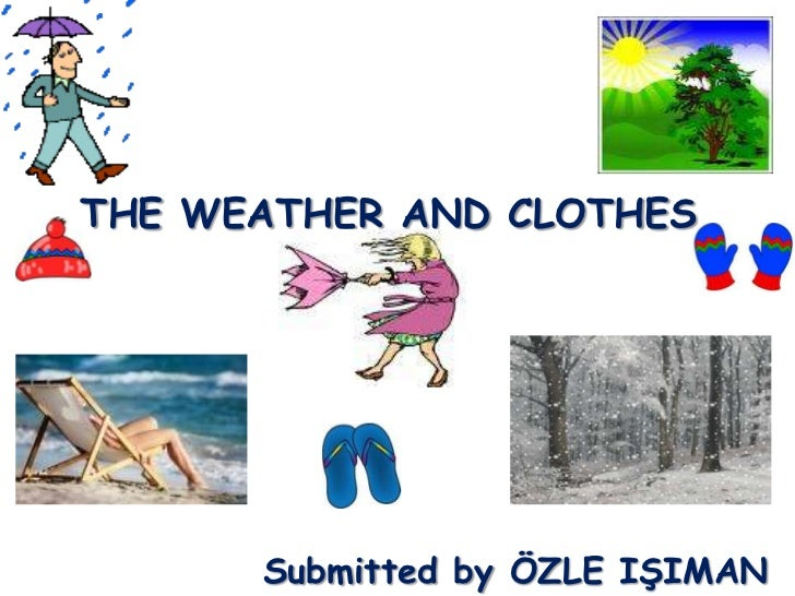 THE WEATHER AND CLOTHES      Submitted by ÖZLE IŞIMAN