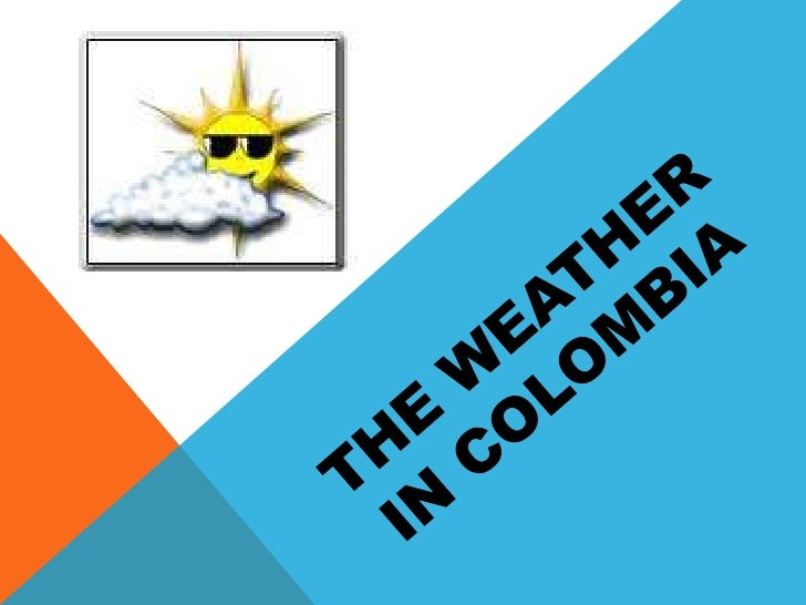 Theweather in colombia<br />