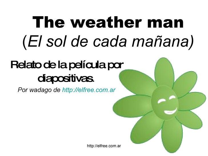 The weather man ( El sol de cada mañana) Relato de la película por diapositivas . Por wadago de  http:// elfree.com.ar