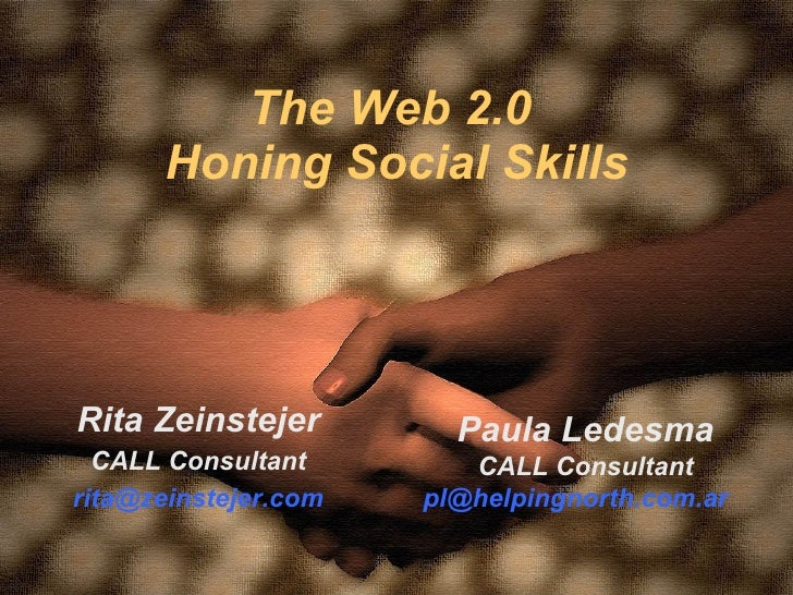 The Web 2.0  Honing Social Skills Rita Zeinstejer CALL Consultant [email_address] Paula Ledesma CALL Consultant [email_add...