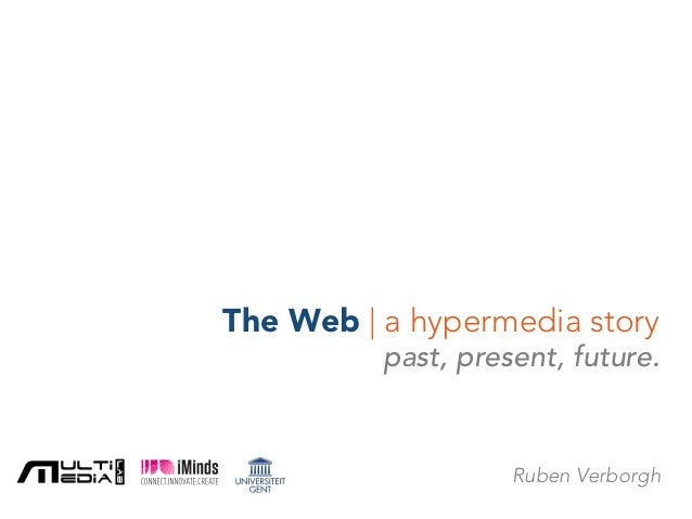 The Web | a hypermedia story past,present, future. Ruben Verborgh
