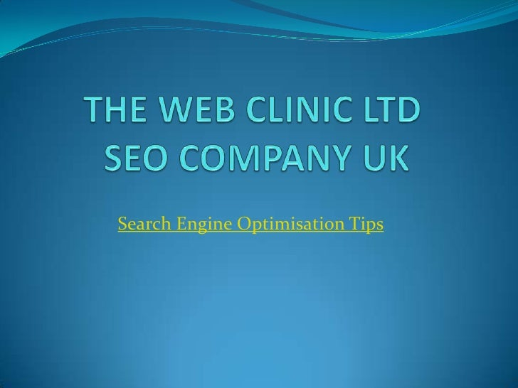THE WEB CLINIC LTD  SEO COMPANY UK<br />Search Engine Optimisation Tips<br />
