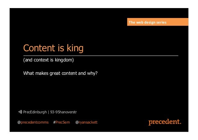 (and context is kingdom)What makes great content and why?PrecEdinburgh | 93-95hanoverstrContent is kingThe	  web	  design	...