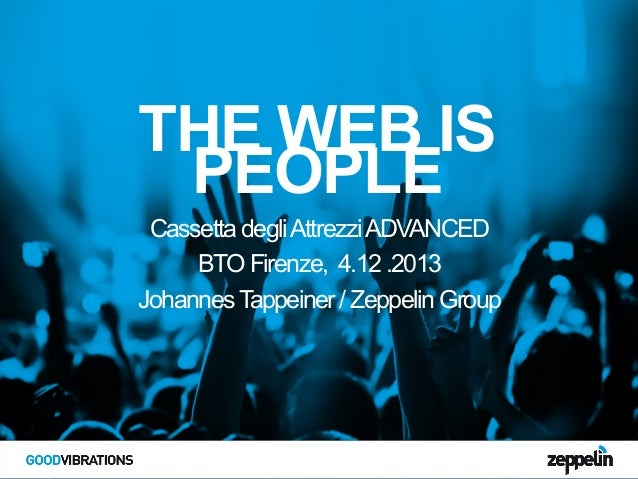 THE WEB is PEOPLE - Zeppelin Group - BTO Buy Tourism Online 2013 - Johannes Tappeiner
