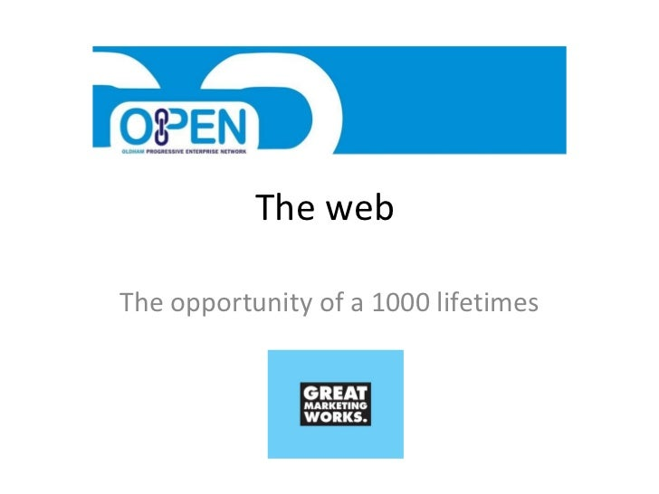 The web  The opportunity of a 1000 lifetimes