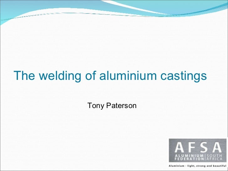 The welding of aluminium castings  Tony Paterson
