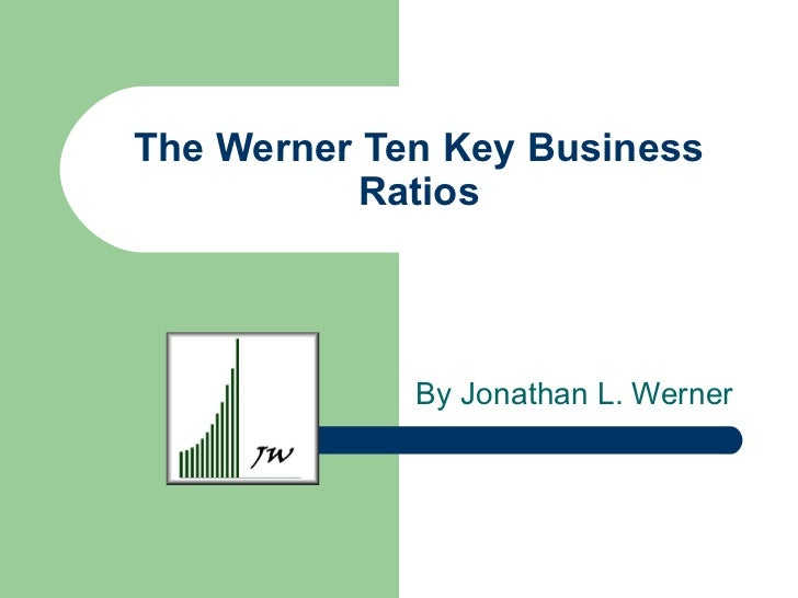 The Werner Ten Key Business Ratios By Jonathan L. Werner