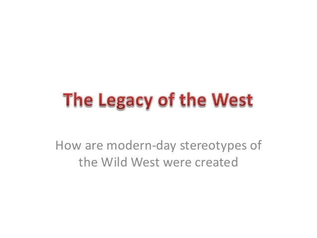 How are modern-day stereotypes of the Wild West were created
