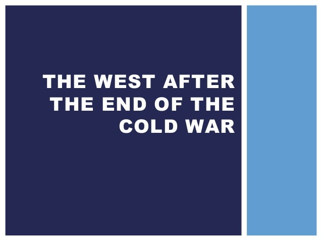 THE WEST AFTER THE END OF THE COLD WAR