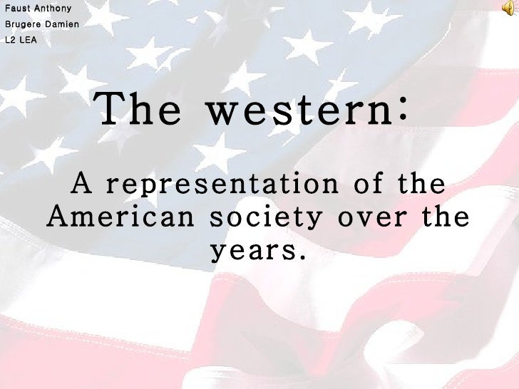 The western:   A representation of the American society over the years. Faust Anthony Brugere Damien L2 LEA