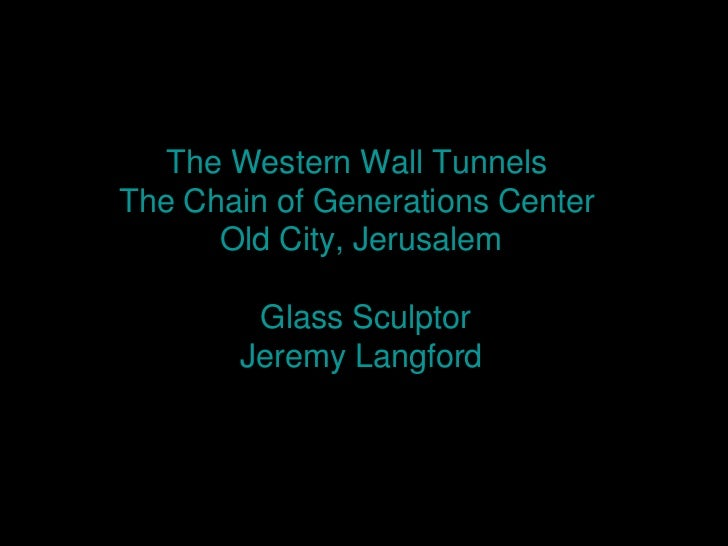 The Western Wall TunnelsThe Chain of Generations Center      Old City, Jerusalem        Glass Sculptor       Jeremy Langford