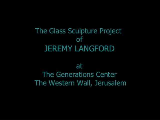 The Glass Sculpture Project            of  JEREMY LANGFORD            at  The Generations CenterThe Western Wall, Jerusalem
