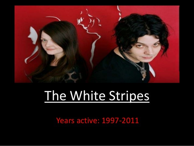 The White Stripes Years active: 1997-2011