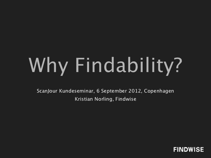 Why Findability?ScanJour Kundeseminar, 6 September 2012, Copenhagen              Kristian Norling, Findwise