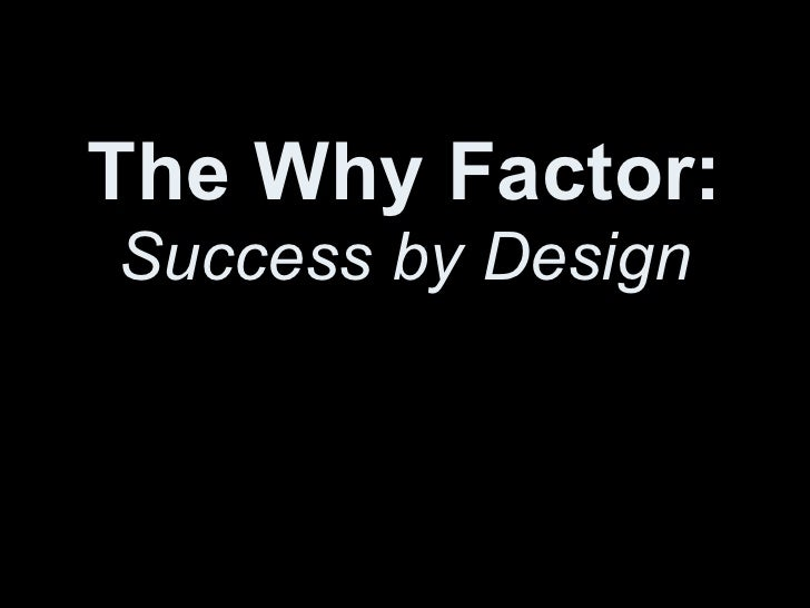 The why factor success by design