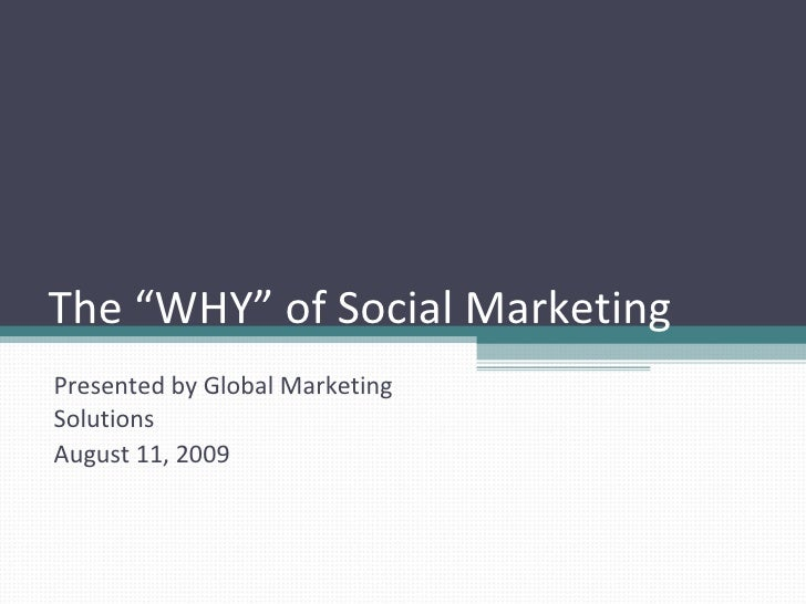 """The """"WHY"""" of Social Marketing Presented by Global Marketing Solutions August 11, 2009"""