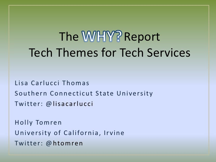 The	 		ReportTech Themes for Tech Services<br />WHY?<br />Lisa Carlucci Thomas<br />Southern Connecticut State University<...