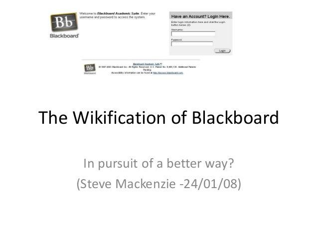 The Wikification of Blackboard In pursuit of a better way? (Steve Mackenzie -24/01/08)