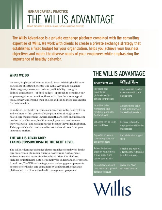 The Willis Advantage is a private exchange platform combined with the consultingexpertise of Willis. We work with clients ...