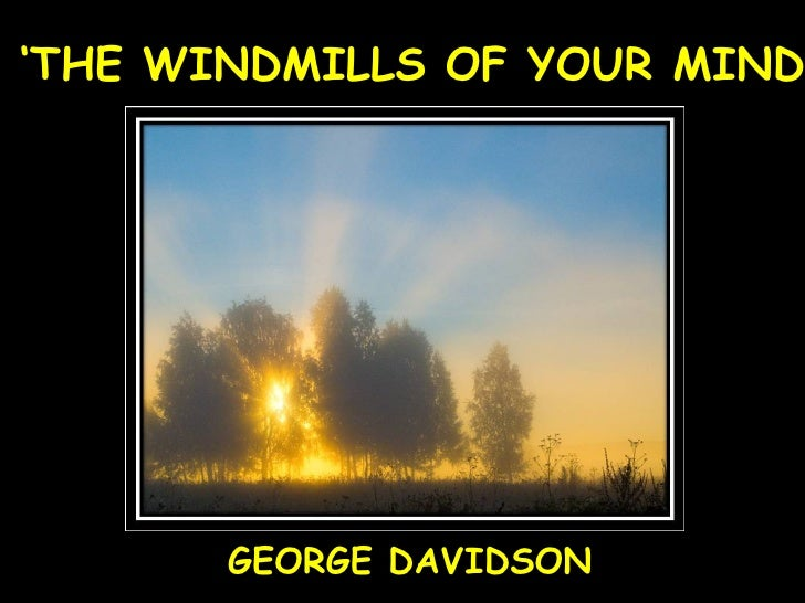' THE WINDMILLS OF YOUR MIND' GEORGE DAVIDSON
