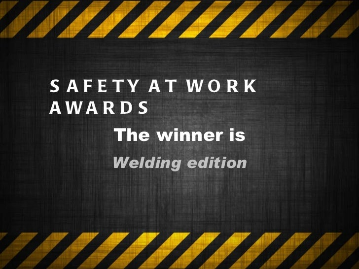 safety at work awards > the winner is welding edition