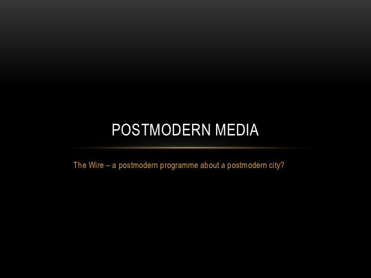 The Wire – a postmodern programme about a postmodern city?<br />Postmodern media<br />
