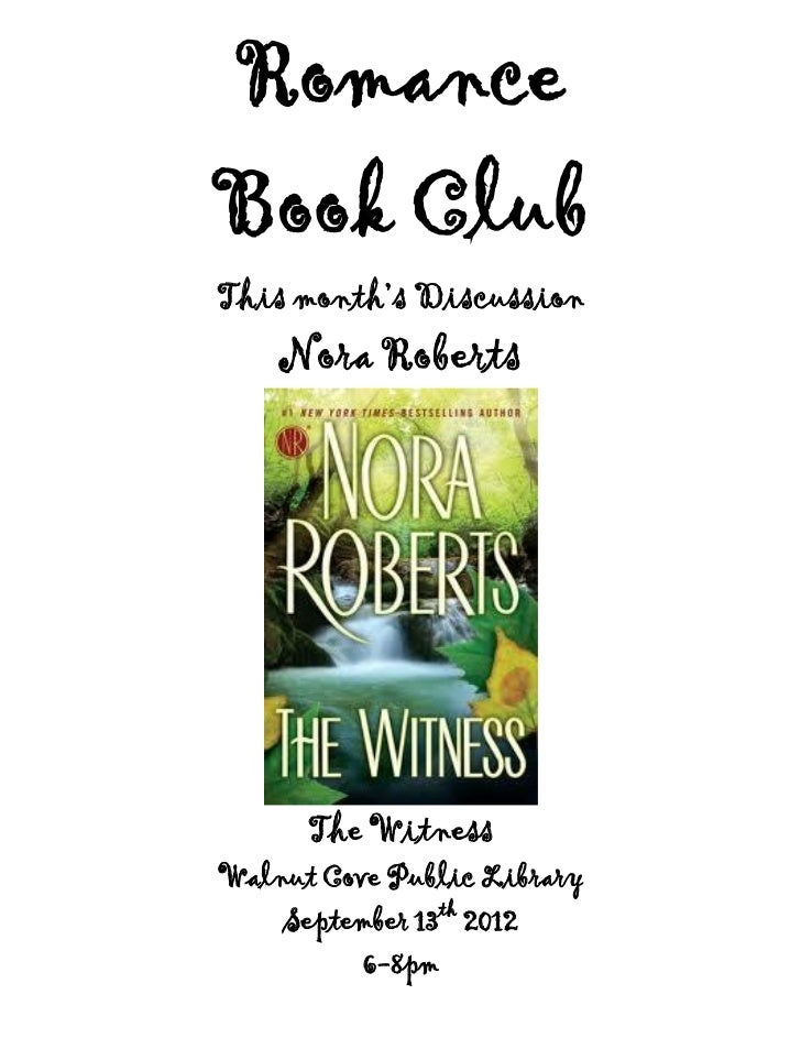 RomanceBook ClubThis month's Discussion    Nora Roberts      The WitnessWalnut Cove Public Library    September 13th 2012 ...