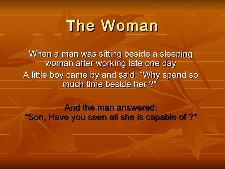 "The Woman When a man was sitting beside a sleeping woman after working late one day A little boy came by and said: ""Why sp..."