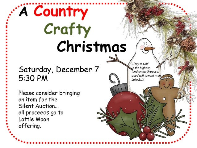 A Country  Crafty Christmas  Saturday, December 7 5:30 PM Please consider bringing an item for the Silent Auction… all pro...