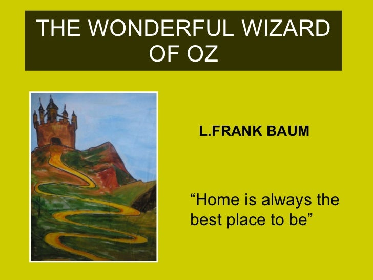 """THE WONDERFUL WIZARD OF OZ """" Home is always the best place to be"""" L.FRANK BAUM"""