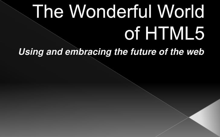 The Wonderful World of HTML5<br />Using and embracing the future of the web<br />