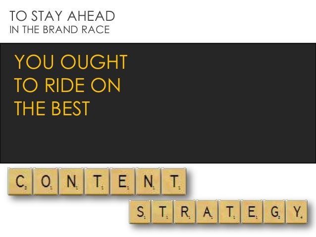 TO STAY AHEAD IN THE BRAND RACE YOU OUGHT TO RIDE ON THE BEST