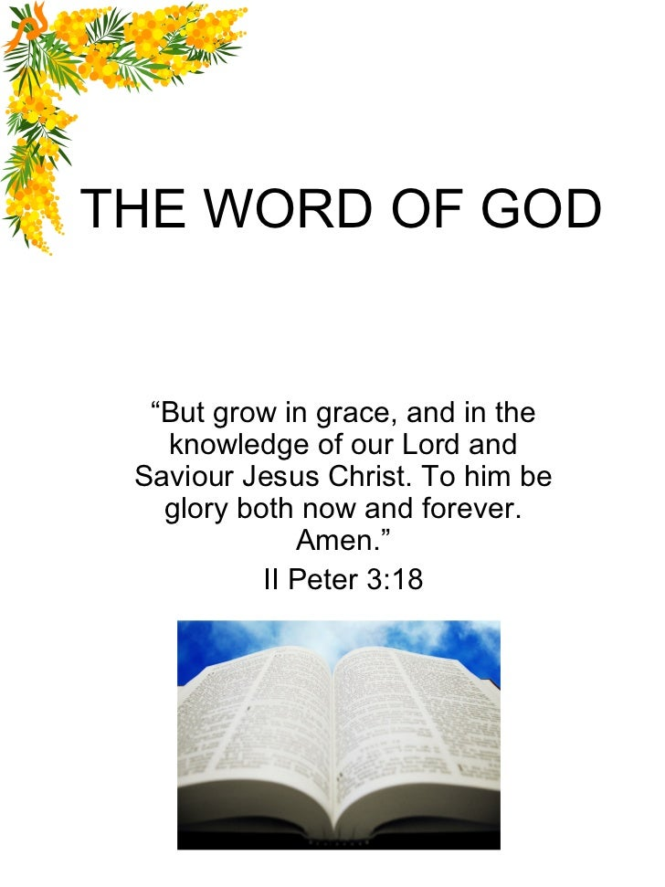 """THE WORD OF GOD  """"But grow in grace, and in the   knowledge of our Lord and Saviour Jesus Christ. To him be   glory both n..."""