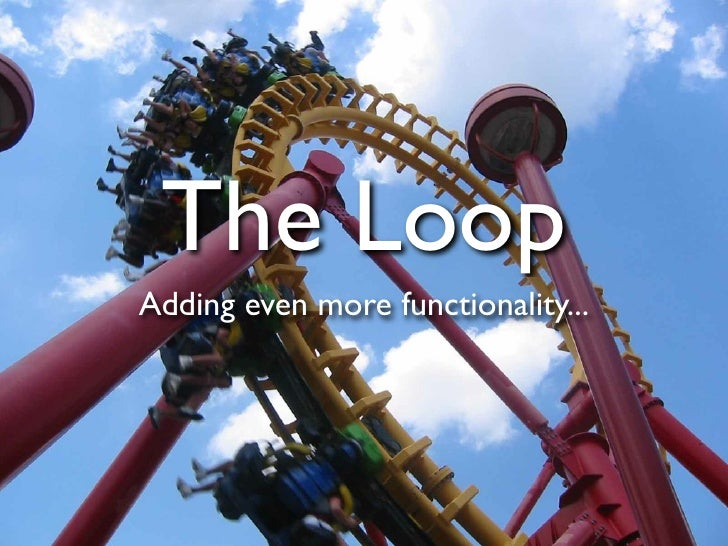 The Loop Adding even more functionality...