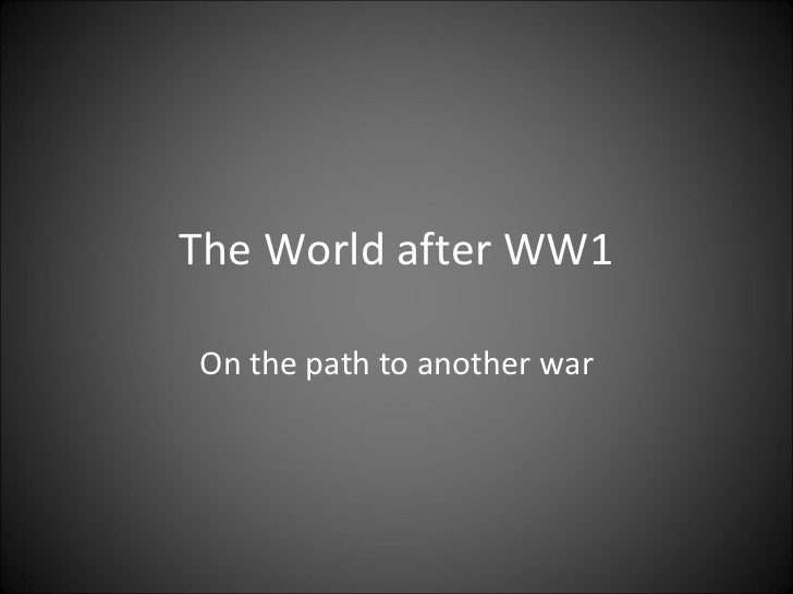 The World after WW1 On the path to another war