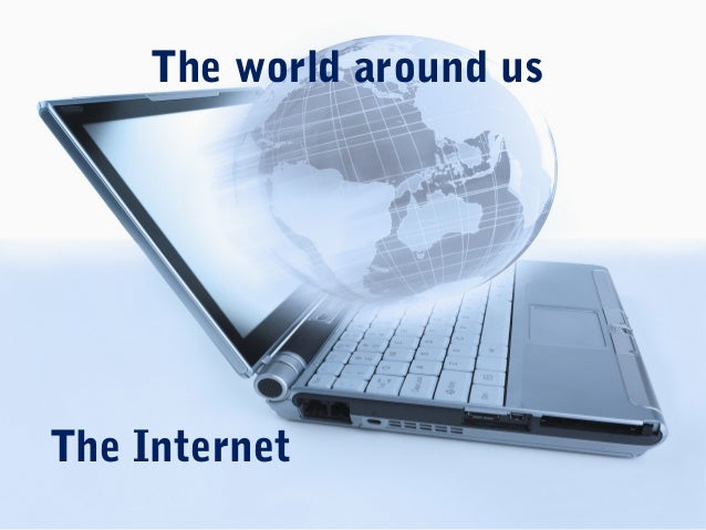 The world around usThe Internet